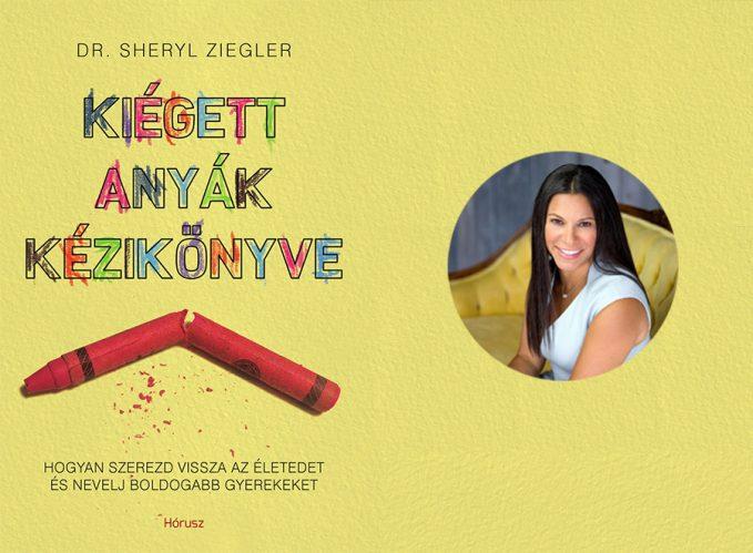 Dr. Sheryl Ziegler: Kiégett anyák kézikönyve
