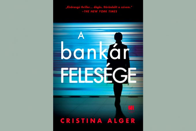 """Cristina Alger: """"A bankár felesége"""" regény"""
